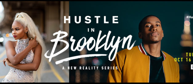 BET's New Reality Series HUSTLE IN BROOKLYN  Gives You Keys to Success and All The Drama You Want & Need